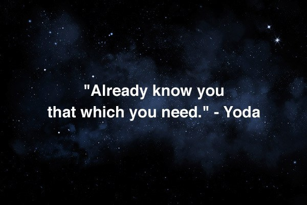 Already know you that which you need Yoda star wars quotes