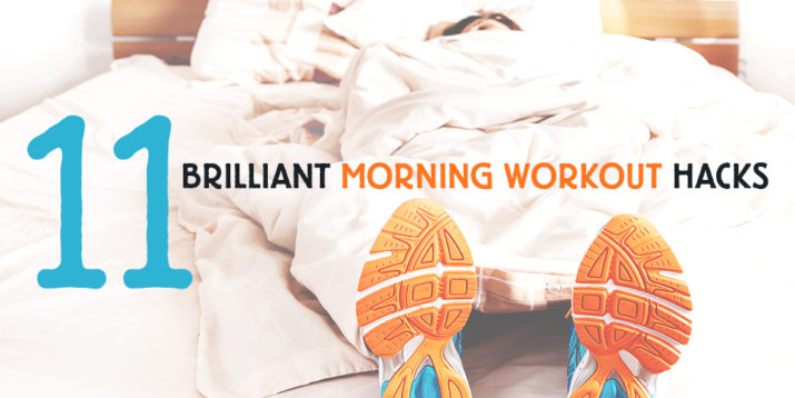 11 Ridiculously Simple Morning Workout Hacks