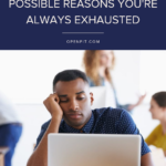 reasons your exhausted